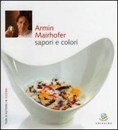 Armin Mairhofer, Sapori e colori - Ed. Gribaudo - Autori: Debora Bionda, Carlo Vischi