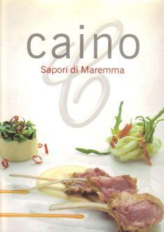 Caino, Sapori della Maremma - Ed.Gribaudo - Autori: Debora Bionda, Carlo Vischi