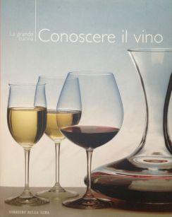 Conoscere il vino - RCS - Coautore testi: Debora Bionda - Allegato a Il Corriere della Sera