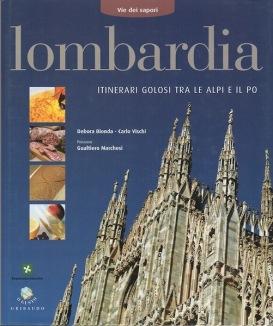 Via dei Sapori - Lombardia, itinerari golosi tra le Alpi e il Po - Ed. Gribaudo - Autori: Debora Bionda, Carlo Vischi