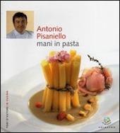 Antonio Pisaniello, mani in pasta - Autori: Debora Bionda, Carlo Vischi - Ed. Gribaudo