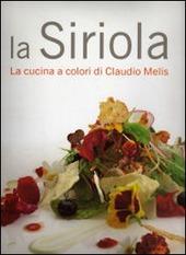 La Siriola, la cucina a colori di Claudio Melis - Autori: Debora Bionda, Carlo Vischi - Ed. Gribaudo