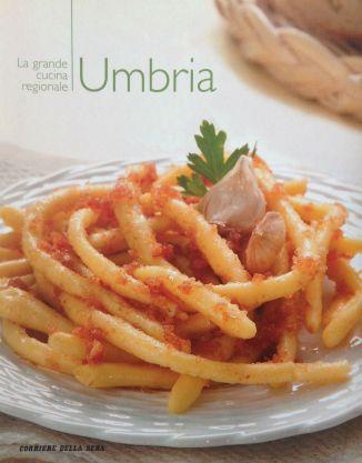 La grande cucina italiana - Umbria - Testi delle schede prodotti tipici: Debora Bionda - Allegato al Corriere della Sera