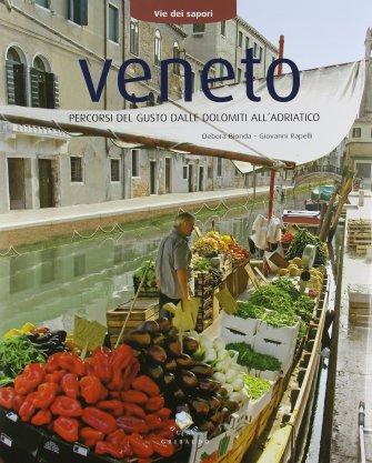 Via dei Sapori - Veneto, percorsi del gusto dalle Dolomiti all'Adriatico - Autori: Debora Bionda, Giovanni Rapelli - Ed. Gribaudo
