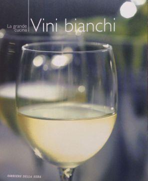 Vini bianchi - Coautore dei testi: Debora Bionda - RCS - Allegato a Il Corriere della Sera