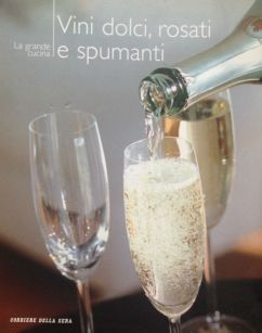 Vini dolci e spumanti - RCS - Coautore testi: Debora Bionda - Allegato a Il Corriere della Sera
