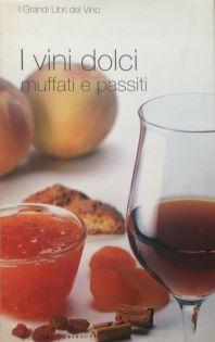 Vini dolci, muffati e passiti - Ed. Gribaudo - Coautore testi: Debora Bionda - Allegato a Il Giornale