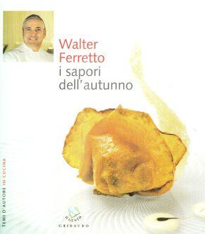 Walter Ferretto i sapori dell'autunno - Coautore testi: Debora Bionda - Ed. Gribaudo